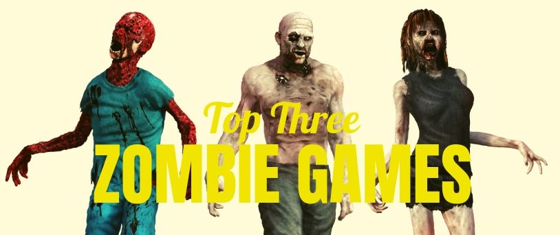 Top Three Zombie Games